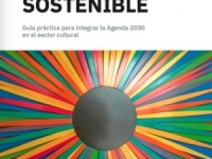 Hacia una cultura sostenible. Guía práctica para integrar la Agenda 2030 en el sector cultural